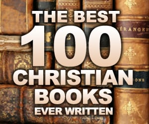 The Best 100 Christian Books Ever Written Beyond Evangelical The